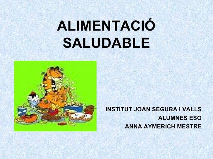 ALIMENTACIÓ SALUDABLE INSTITUT JOAN SEGURA I VALLS ALUMNES ESO ANNA AYMERICH MESTRE