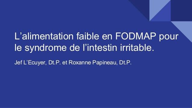 L'alimentation faible en FODMAP pour le syndrome de l'intestin irritable. Jef L'Ecuyer, Dt.P. et Roxanne Papineau, Dt.P.