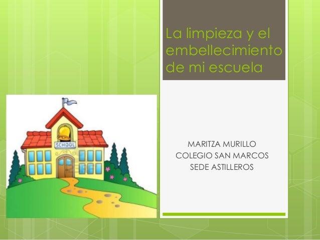 La limpieza y elembellecimientode mi escuela   MARITZA MURILLO COLEGIO SAN MARCOS   SEDE ASTILLEROS