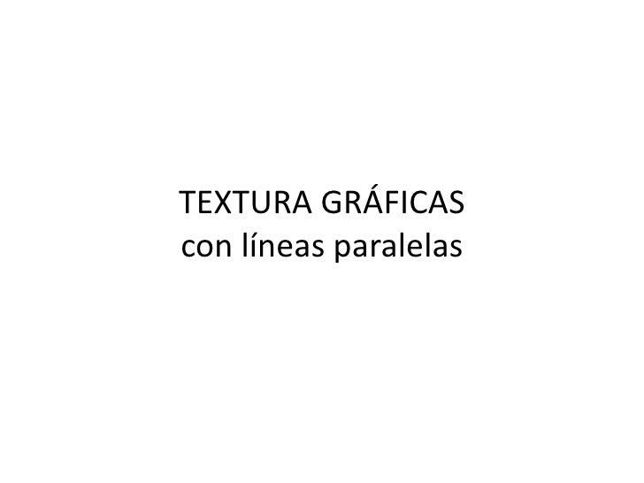 TEXTURA GRÁFICAS  con líneas paralelas<br />