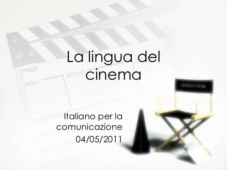 La lingua del cinema Italiano per la comunicazione 04/05/2011