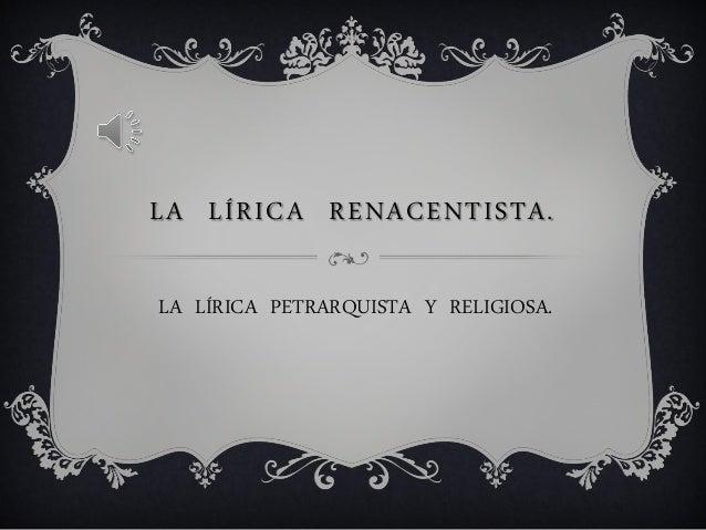 LA LÍRICA RENACENTISTA. LA LÍRICA PETRARQUISTA Y RELIGIOSA.