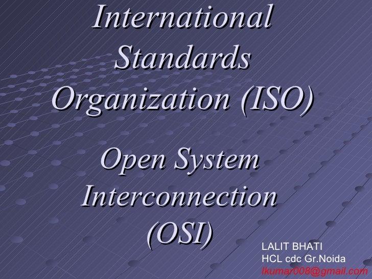 International    StandardsOrganization (ISO)   Open System  Interconnection       (OSI)   LALIT BHATI               HCL cd...