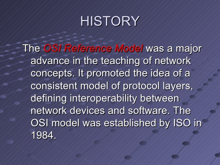 history of the osi reference model Read this technology essay and over 88,000 other research documents history of the osi reference model history of the osi reference model looking at the origins of the osi reference model takes us back to several.