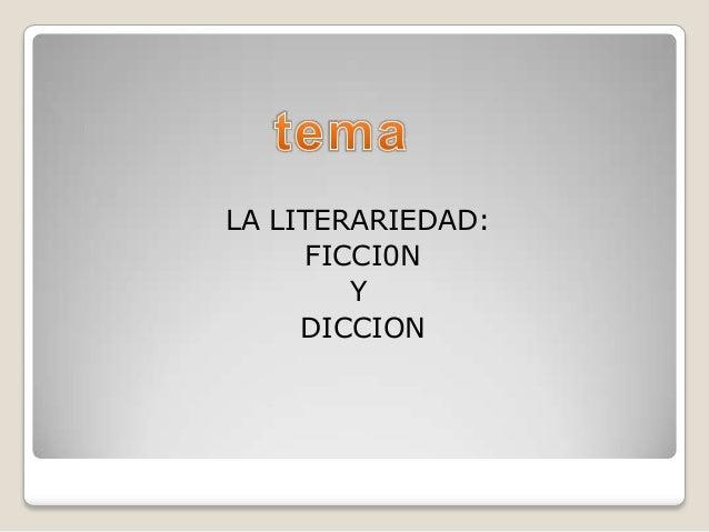 LA LITERARIEDAD: FICCI0N Y DICCION