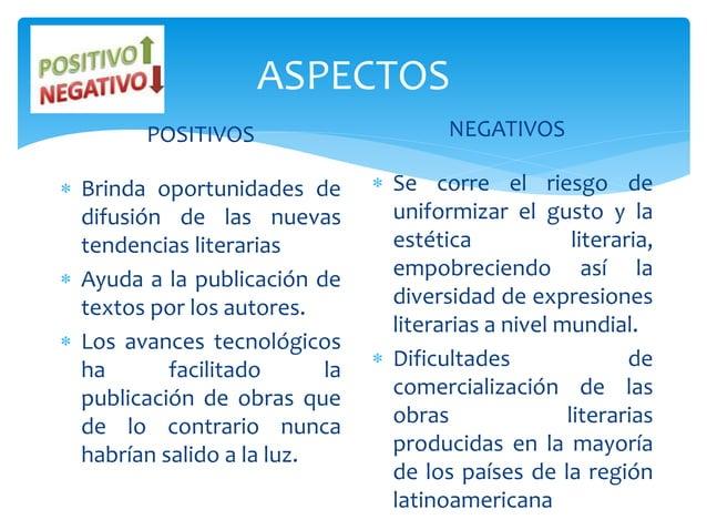 ASPECTOS POSITIVOS  Brinda oportunidades de difusión de las nuevas tendencias literarias  Ayuda a la publicación de text...