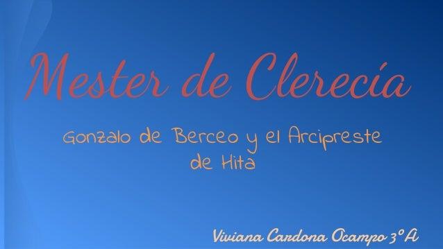 Mester de Clerecía Gonzalo de Berceo y el Arcipreste de Hita Viviana Cardona Ocampo 3ºA