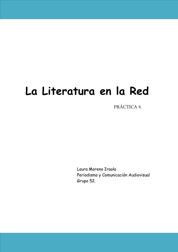 La Literatura en la Red                            PRÁCTICA 4.              Laura Moreno Iraola          Periodismo y Comu...