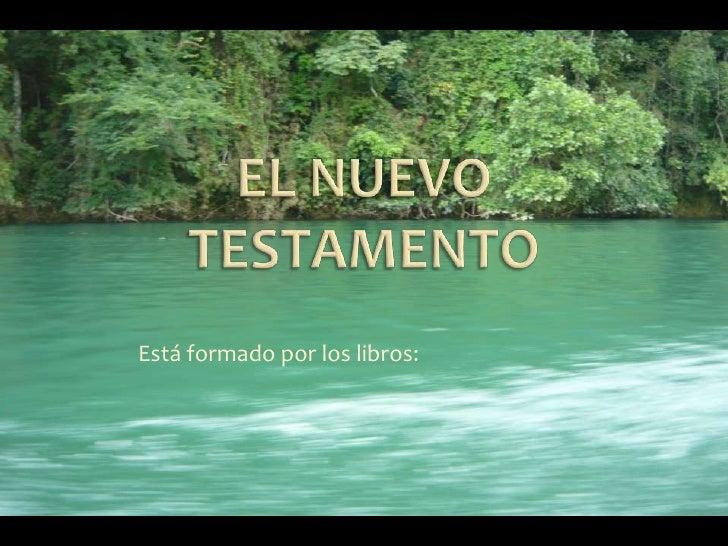 Que a su vez están formados por:  Los Evangelios ( Mateo, Marcos, Lucasy Juan) Los Hechos de los Apóstoles