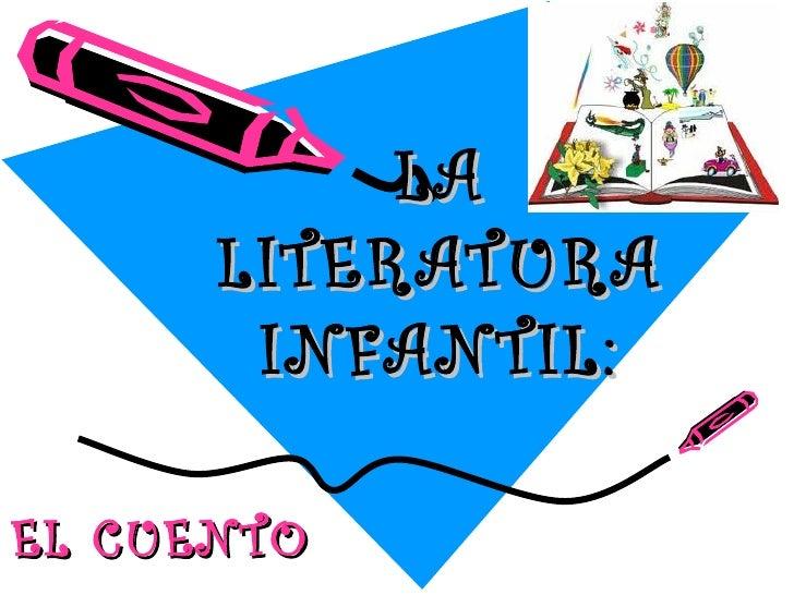 LA      LITERATURA       INFANTIL:EL CUENTO