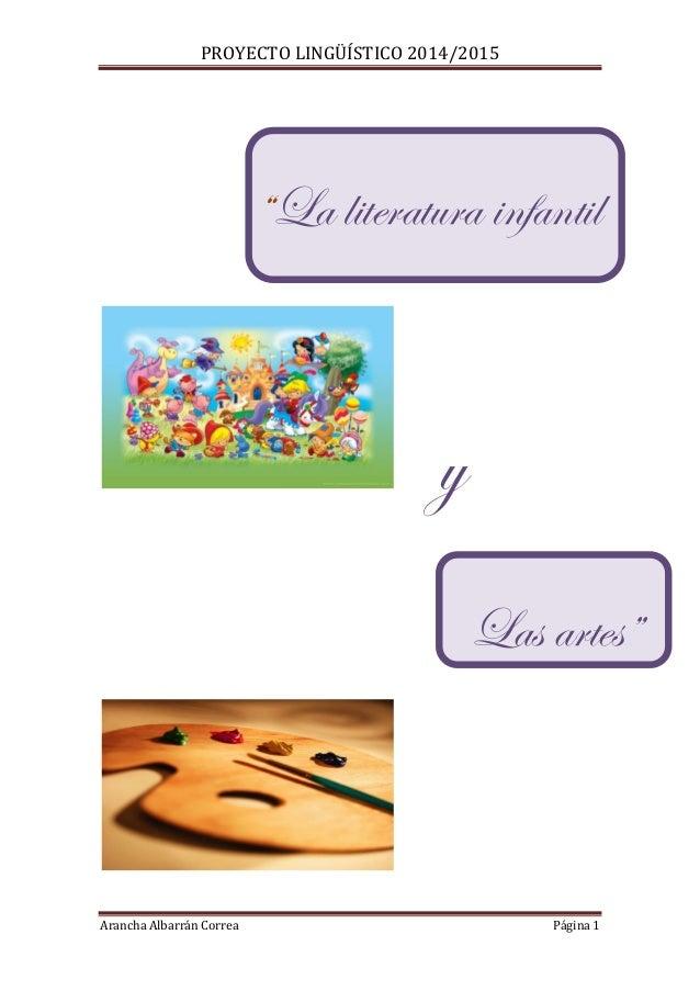 """PROYECTO LINGÜÍSTICO 2014/2015 Arancha Albarrán Correa Página 1 Las artes"""" """"La literatura infantil y"""