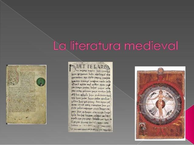 LiteraturamedievalLa literatura de este tiempo estabacompuesta básicamente de escritosreligiosos, concepto amplio ycomplej...