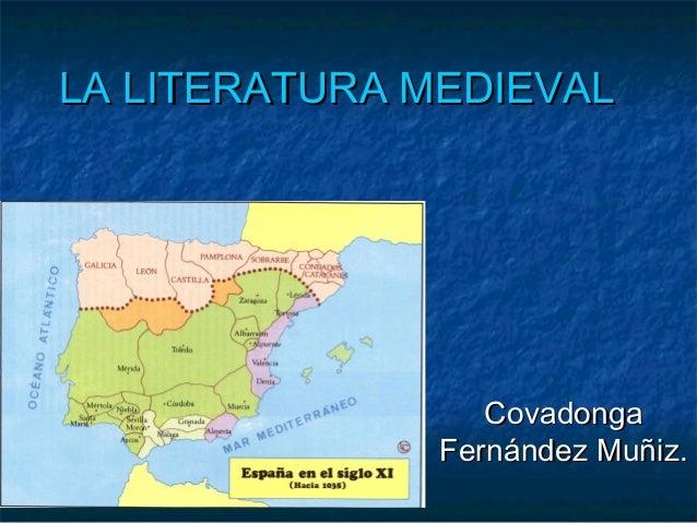 LA LITERATURA MEDIEVALLA LITERATURA MEDIEVALCovadongaCovadongaFernández Muñiz.Fernández Muñiz.