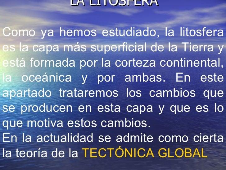 LA LITOSFERA Como ya hemos estudiado, la litosfera es la capa más superficial de la Tierra y está formada por la corteza c...