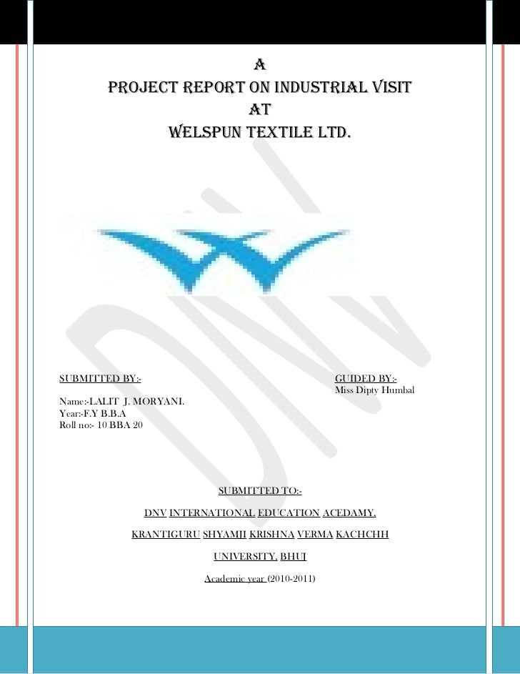 A        Project rePort on industriAl visit                       At              WelsPun textile ltd.SUBMITTED BY:-      ...