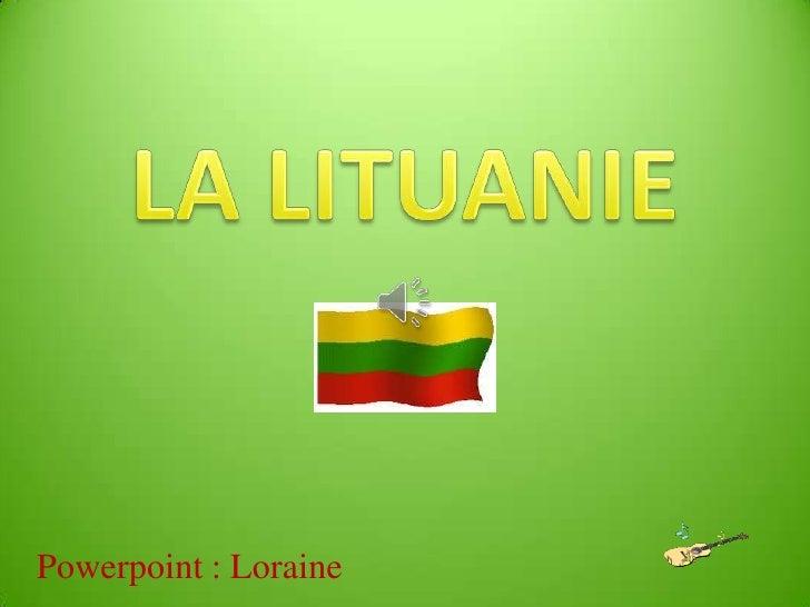 LA LITUANIE<br />Powerpoint : Loraine<br />