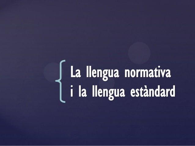 La llengua normativai la llengua estàndard