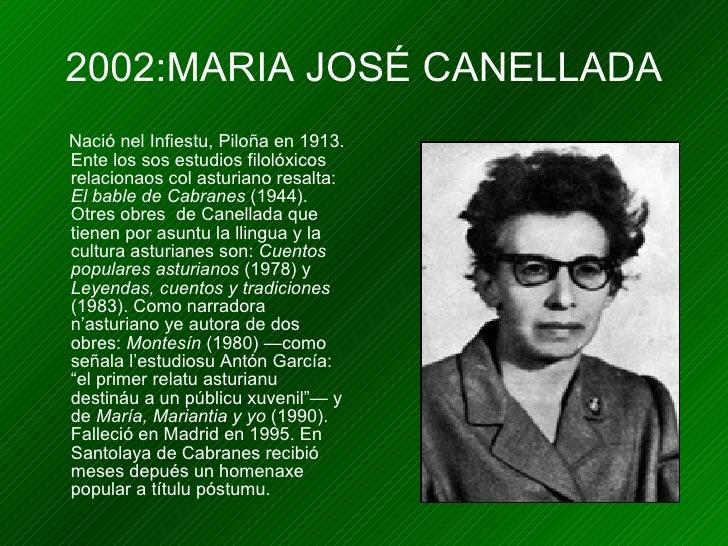 2002:MARIA JOSÉ CANELLADA <ul><li>Nació nel Infiestu, Piloña en 1913. Ente los sos estudios filolóxicos relacionaos col as...