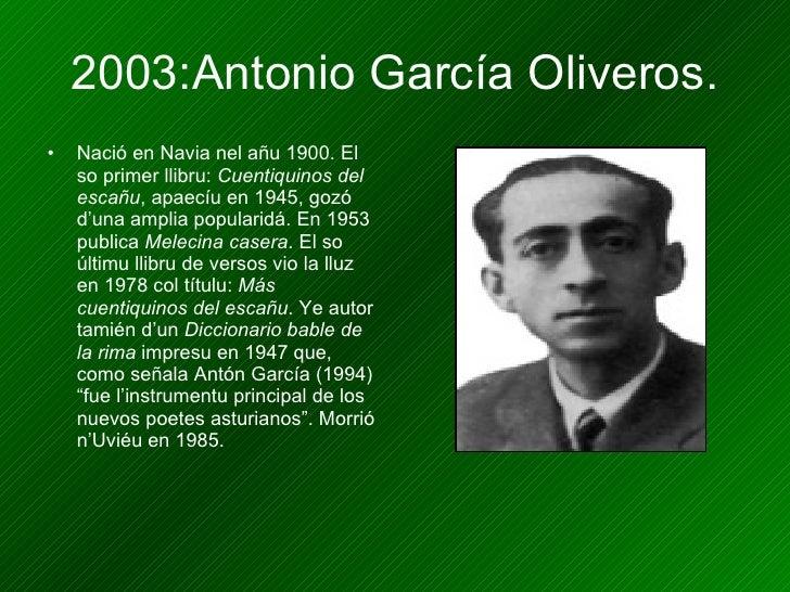 2003:Antonio García Oliveros. <ul><li>Nació en Navia nel añu 1900. El so primer llibru:  Cuentiquinos del escañu , apaecíu...