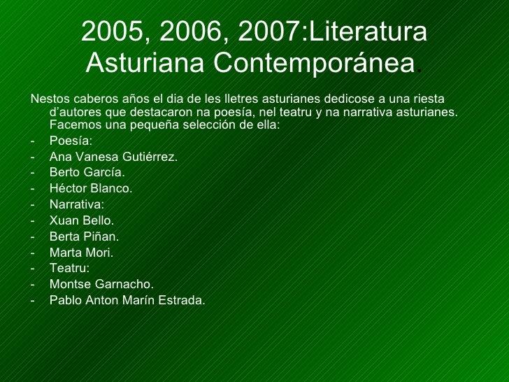 2005, 2006, 2007:Literatura Asturiana Contemporánea . <ul><li>Nestos caberos años el dia de les lletres asturianes dedicos...