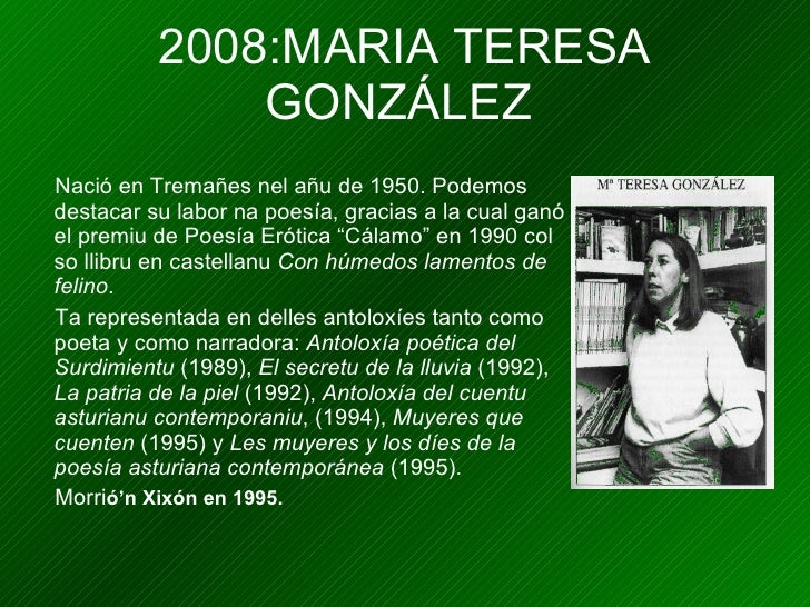 2008:MARIA TERESA GONZÁLEZ   <ul><li>Nació en Tremañes nel añu de 1950. Podemos destacar su labor na poesía, gracias a la ...