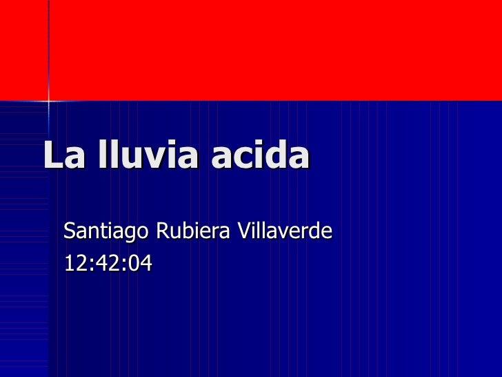 La lluvia acida  Santiago Rubiera Villaverde  12:42:04