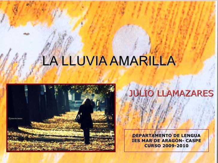 LA LLUVIA AMARILLA JULIO LLAMAZARES DEPARTAMENTO DE LENGUA IES MAR DE ARAGÓN- CASPE CURSO 2009-2010
