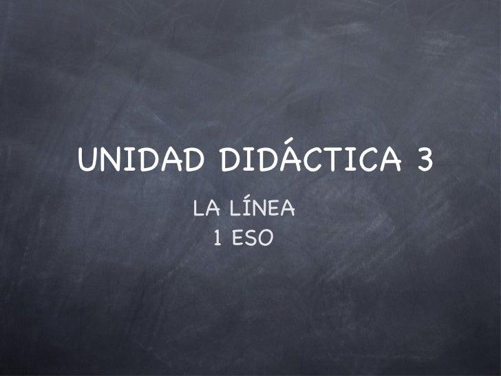 UNIDAD DIDÁCTICA 3 <ul><li>LA LÍNEA </li></ul><ul><li>1 ESO </li></ul>