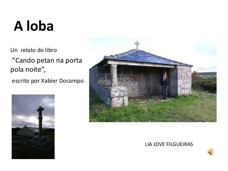 """A loba<br />Un  relato do libro<br /> """"Cando petan na porta pola noite"""",<br />escrito por Xabier Docampo<br />LIA JOVE FIL..."""