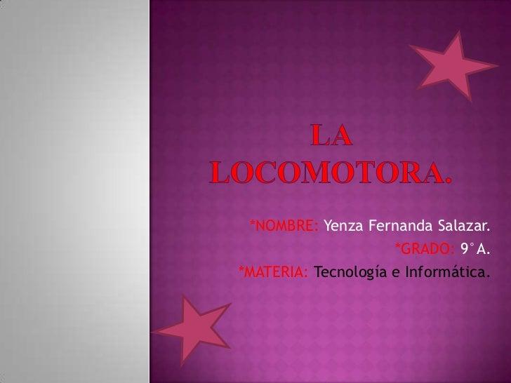 *NOMBRE: Yenza Fernanda Salazar.                     *GRADO: 9°A.*MATERIA: Tecnología e Informática.