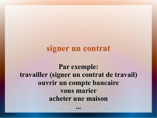 signer un contrat                          Par exemple:            travailler (signer un contrat de travail)              ...
