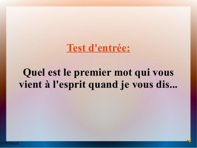 Test dentrée:             Quel est le premier mot qui vous            vient à lesprit quand je vous dis...ra Arnaud