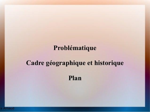 Problématique            Cadre géographique et historique                         Planra Arnaud