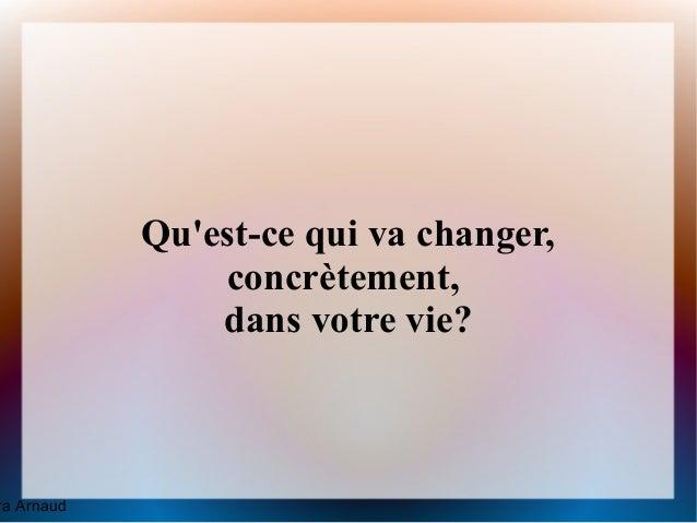Quest-ce qui va changer,                concrètement,                dans votre vie?ra Arnaud