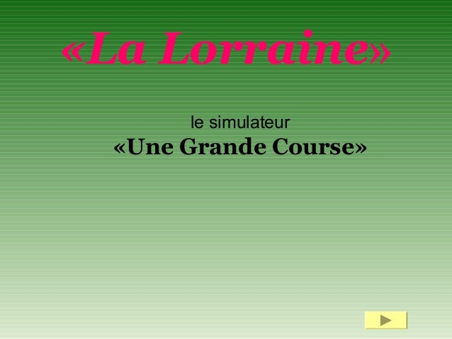 le simulateur «Une Grande Course» «La Lorraine»