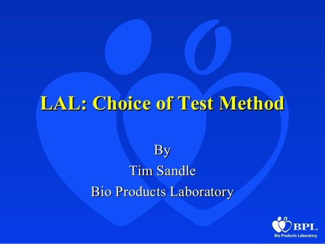 LAL: Choice of Test MethodLAL: Choice of Test Method ByBy Tim SandleTim Sandle Bio Products LaboratoryBio Products Laborat...
