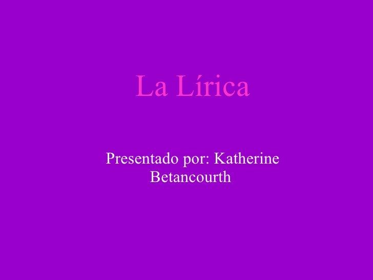 La Lírica Presentado por: Katherine Betancourth