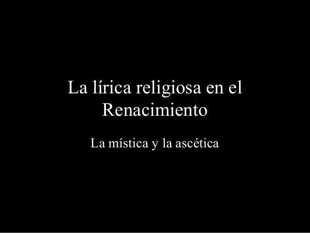 La lírica religiosa en el     Renacimiento   La mística y la ascética