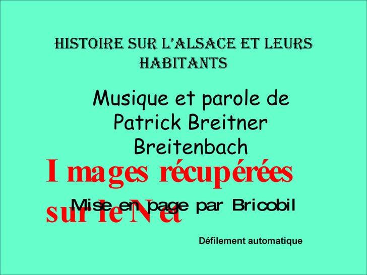 Histoire sur l'Alsace et leurs habitants Musique et parole de Patrick Breitner Breitenbach Images récupérées sur le Net Mi...