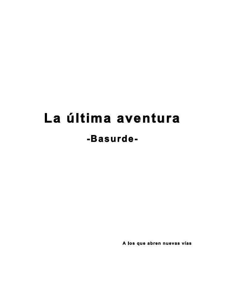 La última aventura      -Basurde-                A los que abren nuevas vías