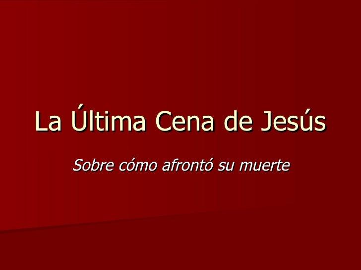 La Última Cena de Jesús Sobre cómo afrontó su muerte