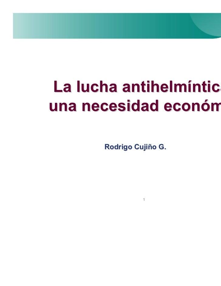 La lucha antihelmínticauna necesidad económica      Rodrigo Cujiño G.                1