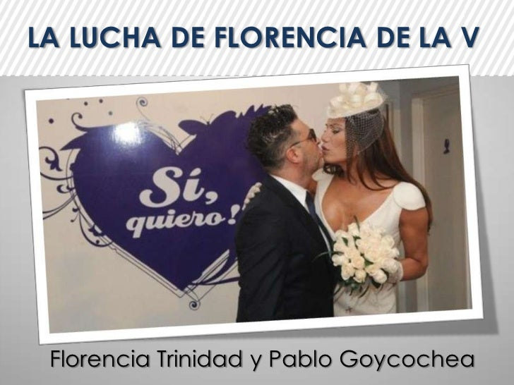 LA LUCHA DE<br />FLORENCIA DE LA V<br />Florencia Trinidad y Pablo Goycochea<br />