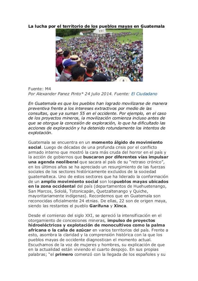 La lucha por el territorio de los pueblos mayas en Guatemala Fuente: M4 Por Alexander Panez Pinto* 24 julio 2014. Fuente: ...