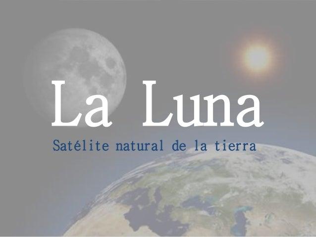 La LunaSatélite natural de la tierra.