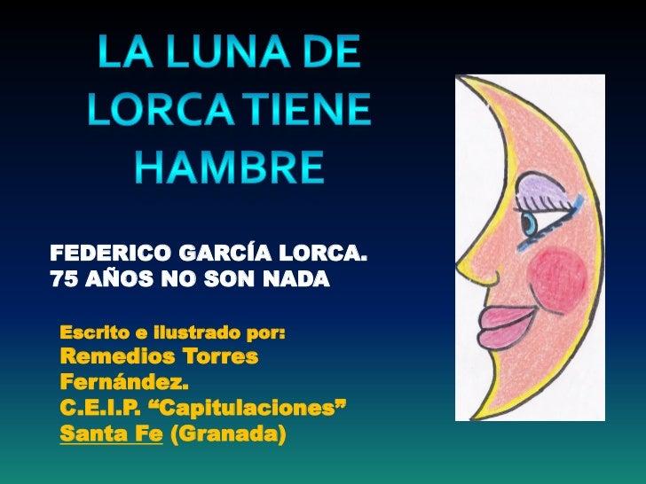 """FEDERICO GARCÍA LORCA.75 AÑOS NO SON NADAEscrito e ilustrado por:Remedios TorresFernández.C.E.I.P. """"Capitulaciones""""Santa F..."""