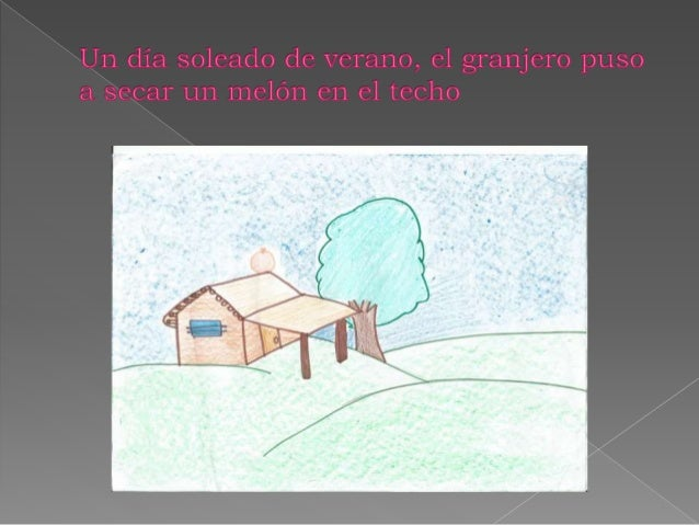 [Jn día soleado de Verano,  el granjero puso  secar un melón en e] techo