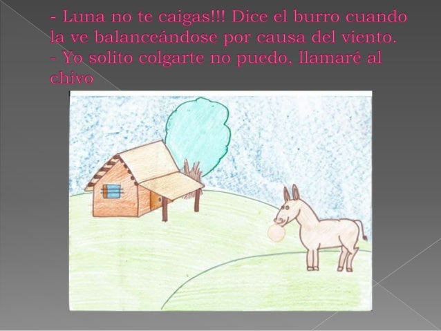 — Luna no te Caígas! !! Dice el burro cuando 1a ve balanceandose por causa del Viento.   Yo solito Colgarte no puedo,  lla...