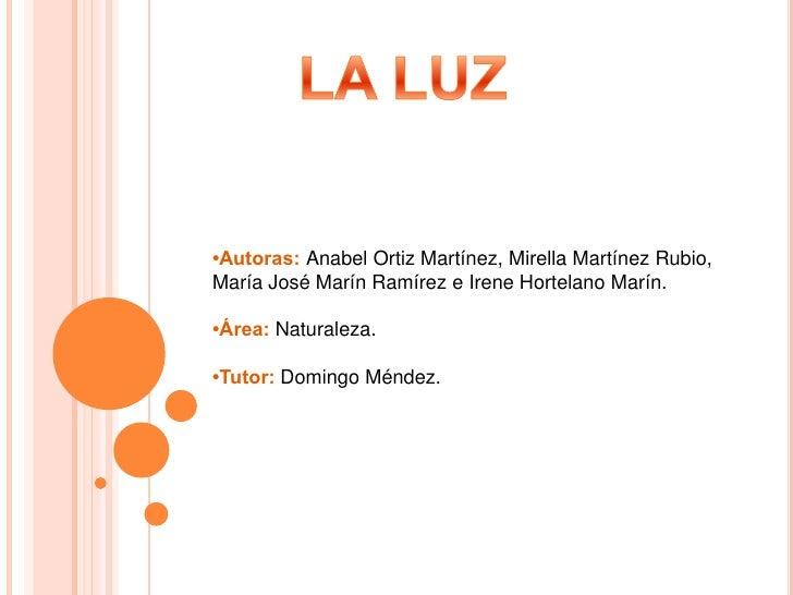 LA LUZ<br />•Autoras: Anabel Ortiz Martínez, Mirella Martínez Rubio, María José Marín Ramírez e Irene Hortelano Marín.<br ...