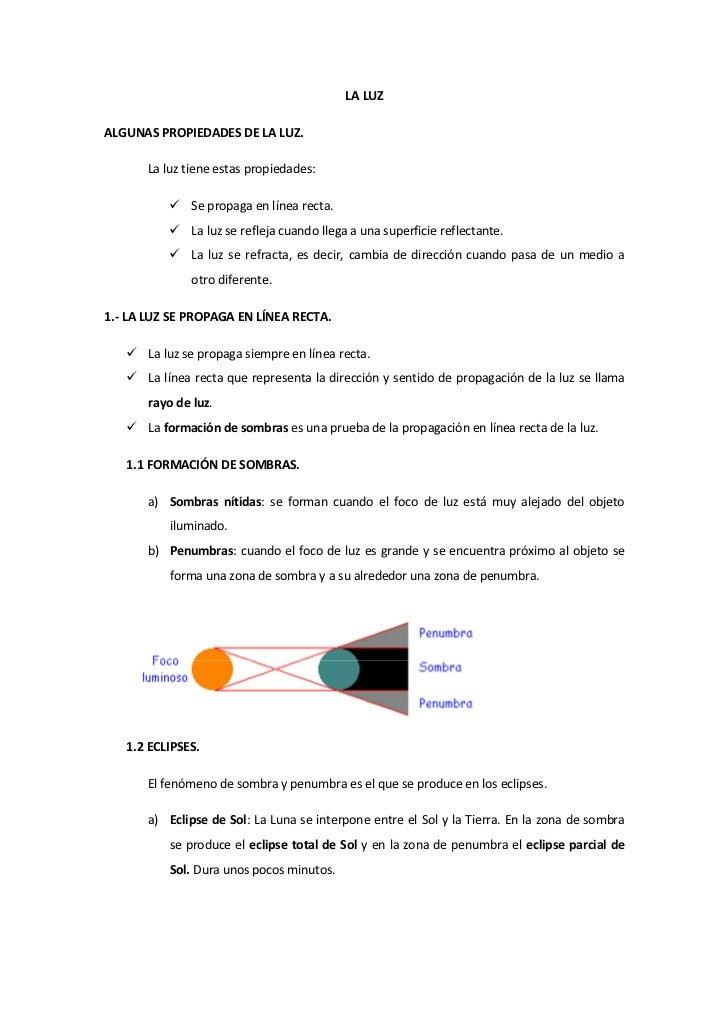 LA LUZALGUNAS PROPIEDADES DE LA LUZ.       La luz tiene estas propiedades:               Se propaga en línea recta.       ...